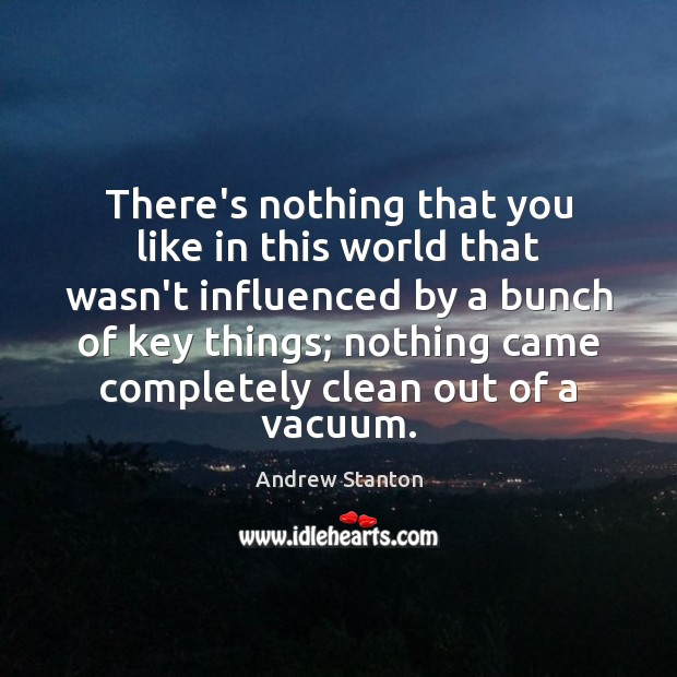 There's nothing that you like in this world that wasn't influenced by Image