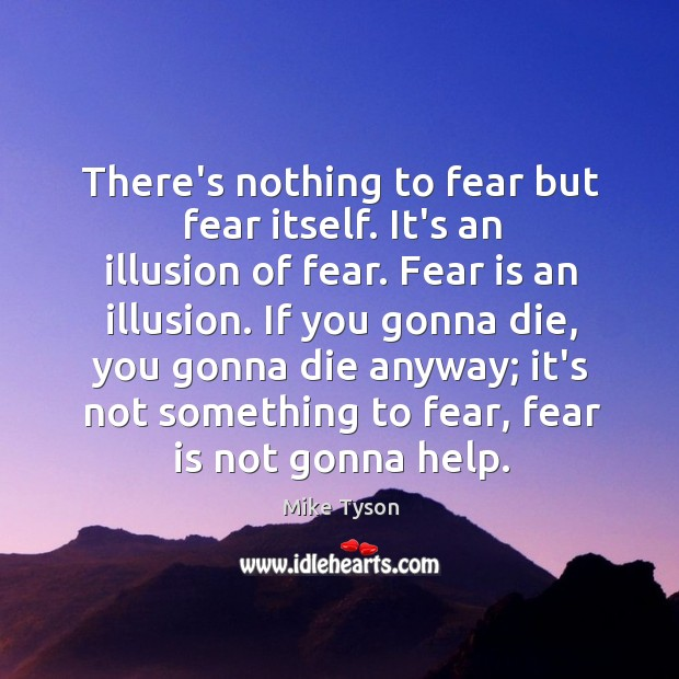 Image, There's nothing to fear but fear itself. It's an illusion of fear.