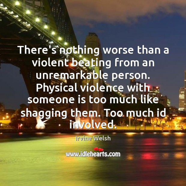 There's nothing worse than a violent beating from an unremarkable person. Physical Image