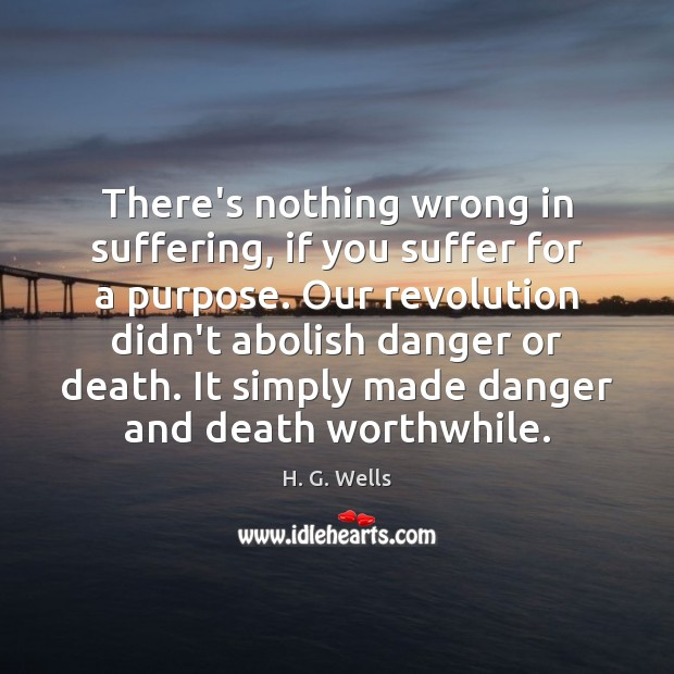 There's nothing wrong in suffering, if you suffer for a purpose. Our Image