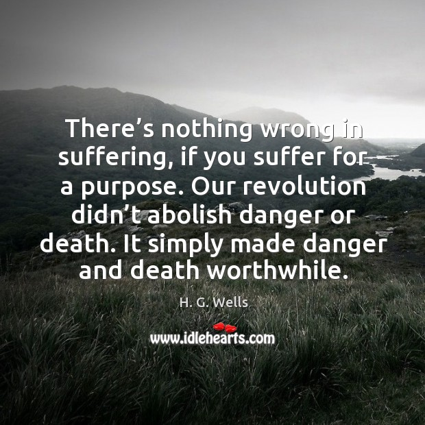There's nothing wrong in suffering, if you suffer for a purpose. Image