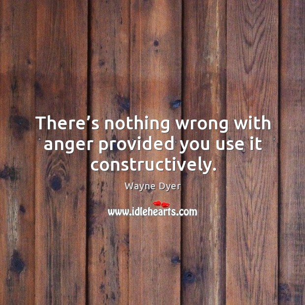Image, There's nothing wrong with anger provided you use it constructively.