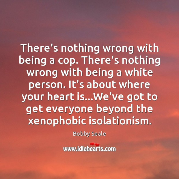 There's nothing wrong with being a cop. There's nothing wrong with being Image
