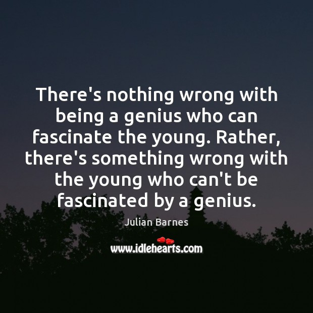 Image, There's nothing wrong with being a genius who can fascinate the young.