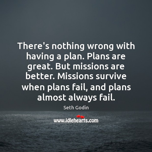 There's nothing wrong with having a plan. Plans are great. But missions Seth Godin Picture Quote