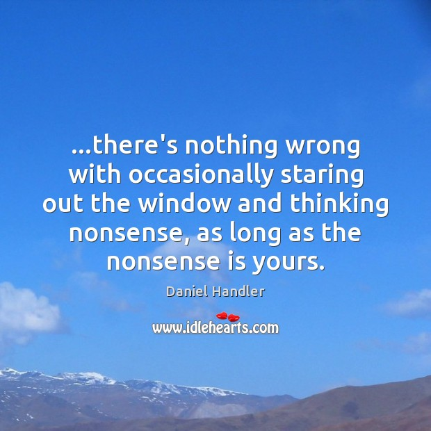 …there's nothing wrong with occasionally staring out the window and thinking nonsense, Image
