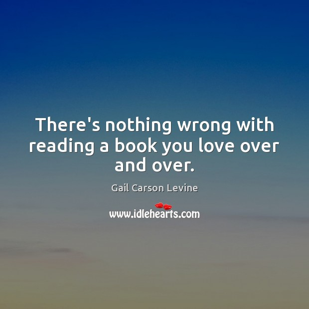 There's nothing wrong with reading a book you love over and over. Image