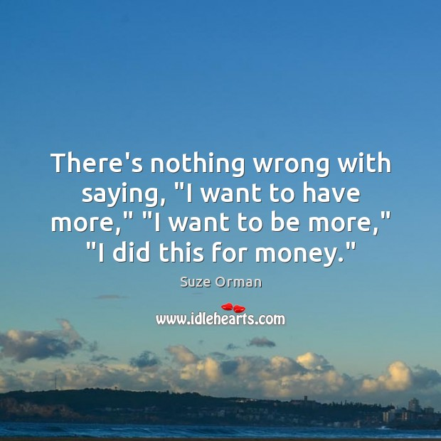 """There's nothing wrong with saying, """"I want to have more,"""" """"I want Image"""
