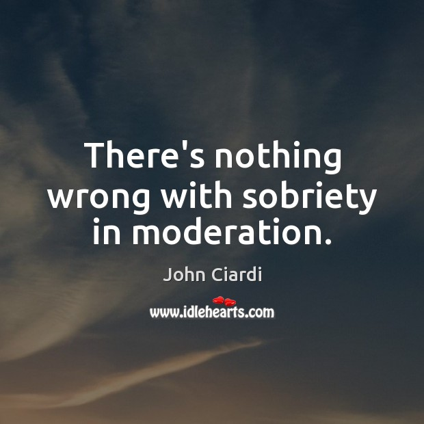 Image, There's nothing wrong with sobriety in moderation.
