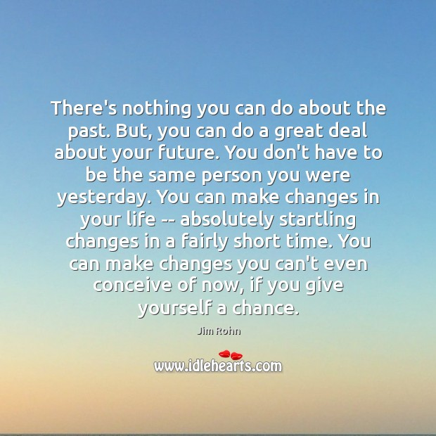 There's nothing you can do about the past. But, you can do Jim Rohn Picture Quote