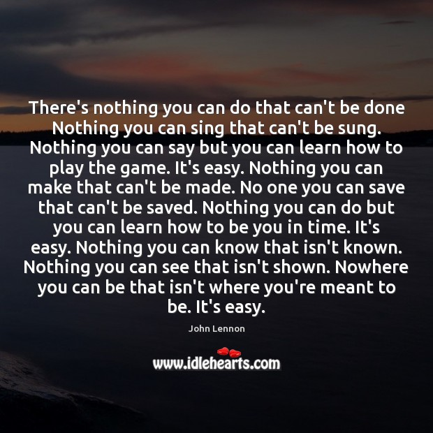There's nothing you can do that can't be done Nothing you can Be You Quotes Image