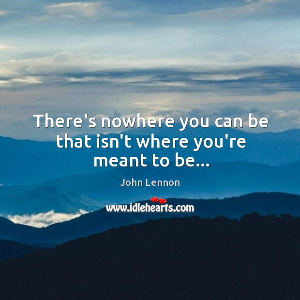 Image, There's nowhere you can be that isn't where you're meant to be…