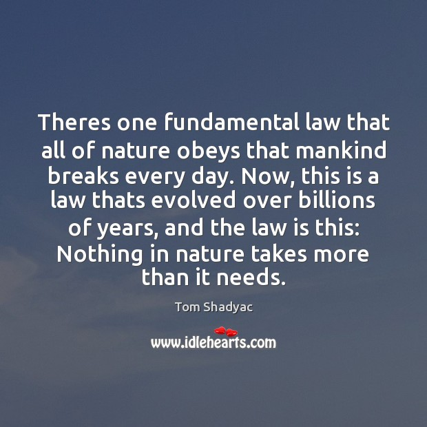 Theres one fundamental law that all of nature obeys that mankind breaks Image