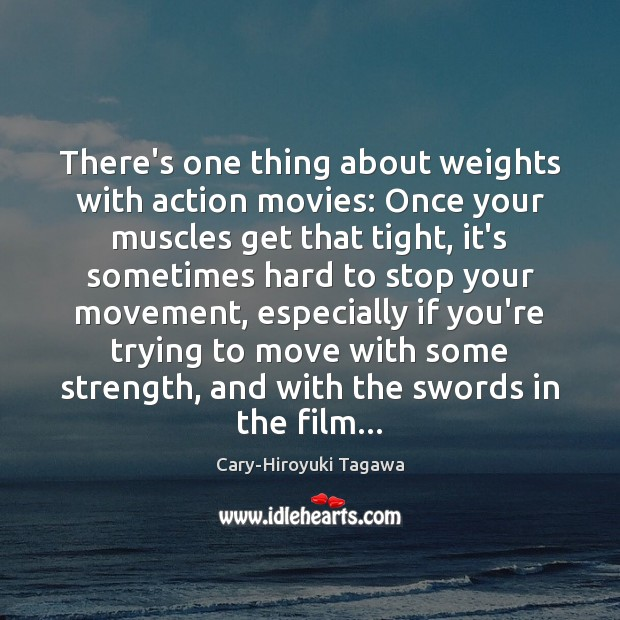There's one thing about weights with action movies: Once your muscles get Image