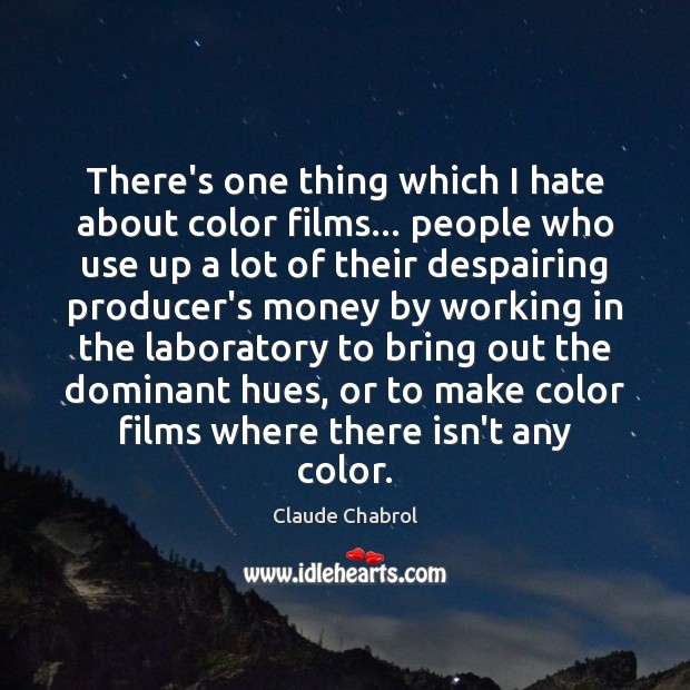 There's one thing which I hate about color films… people who use Image