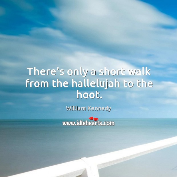 There's only a short walk from the hallelujah to the hoot. Image