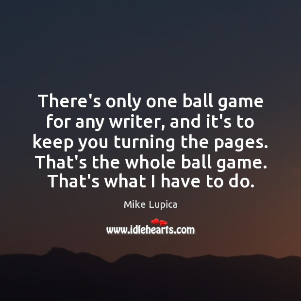There's only one ball game for any writer, and it's to keep Image