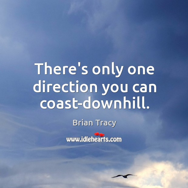 There's only one direction you can coast-downhill. Image