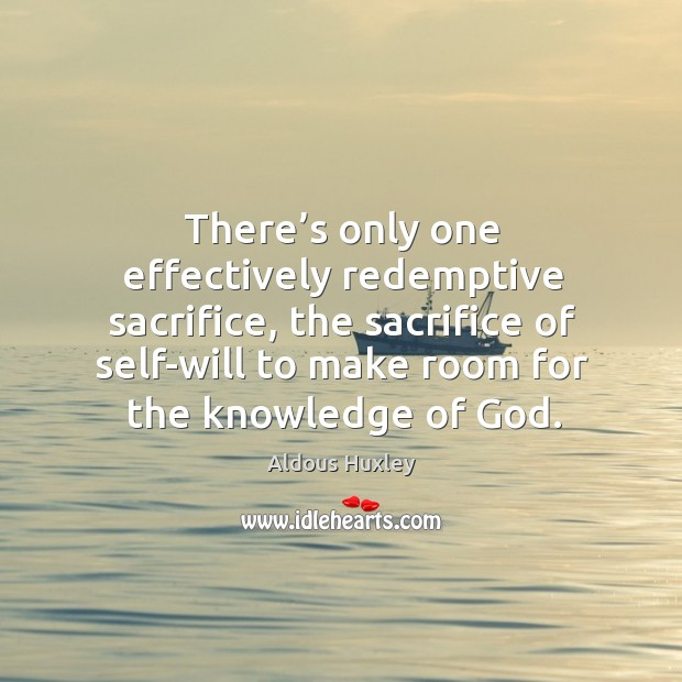 There's only one effectively redemptive sacrifice, the sacrifice of self-will to make Image