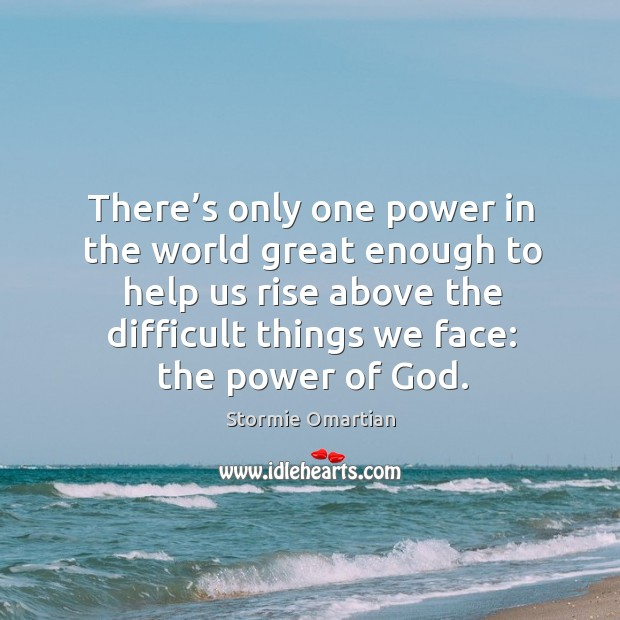 There's only one power in the world great enough to help Stormie Omartian Picture Quote