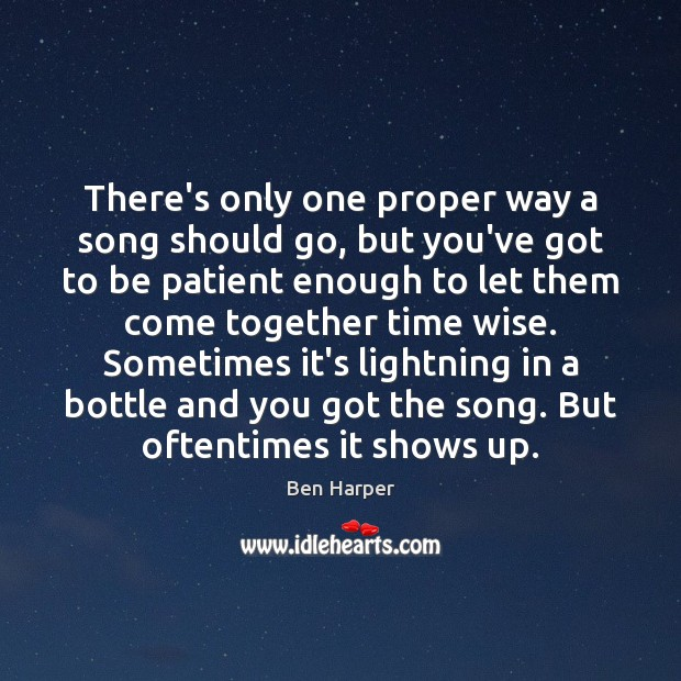 There's only one proper way a song should go, but you've got Patient Quotes Image