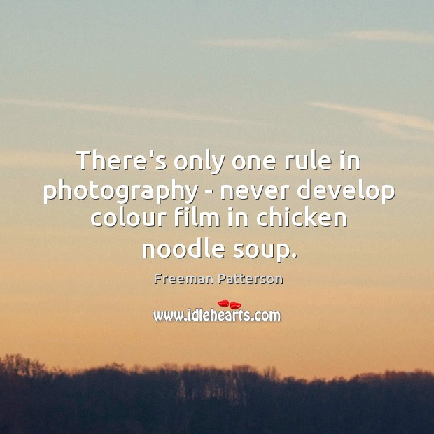 Image, There's only one rule in photography – never develop colour film in chicken noodle soup.