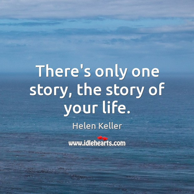 There's only one story, the story of your life. Image