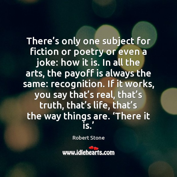 There's only one subject for fiction or poetry or even a Robert Stone Picture Quote