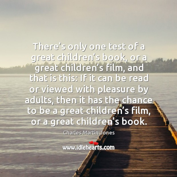 There's only one test of a great children's book, or a great children's film, and that is this: Image