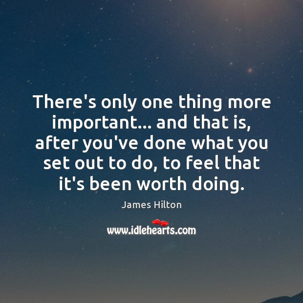 There's only one thing more important… and that is, after you've done James Hilton Picture Quote