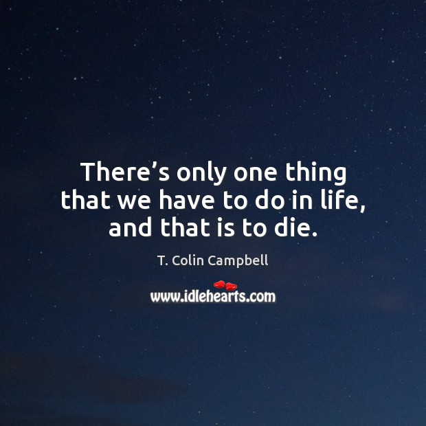 There's only one thing that we have to do in life, and that is to die. Image