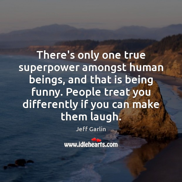 There's only one true superpower amongst human beings, and that is being Image