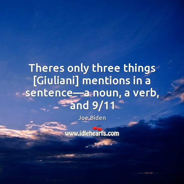 Theres only three things [Giuliani] mentions in a sentence—a noun, a verb, and 9/11 Image