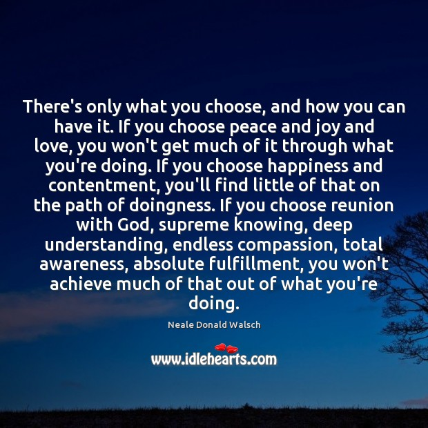 There's only what you choose, and how you can have it. If Image