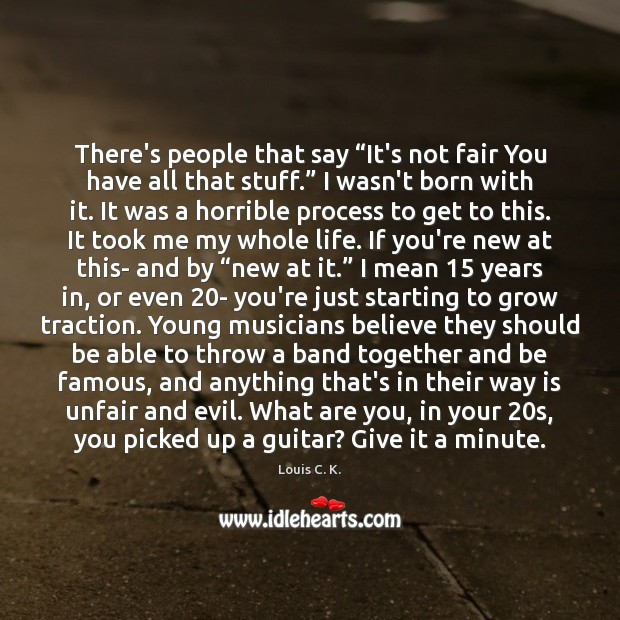 """There's people that say """"It's not fair You have all that stuff."""" Louis C. K. Picture Quote"""