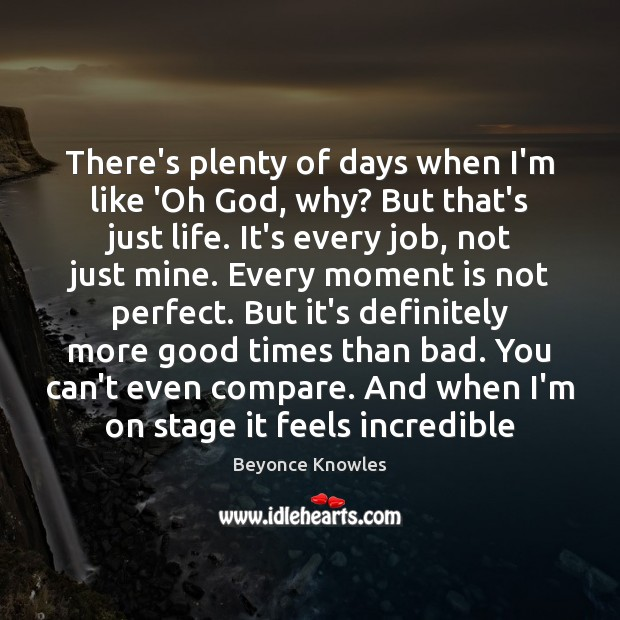 There's plenty of days when I'm like 'Oh God, why? But that's Compare Quotes Image
