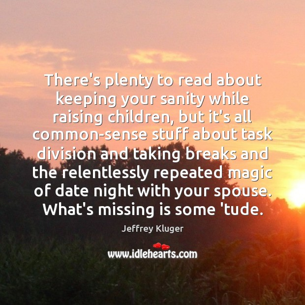Image, There's plenty to read about keeping your sanity while raising children, but