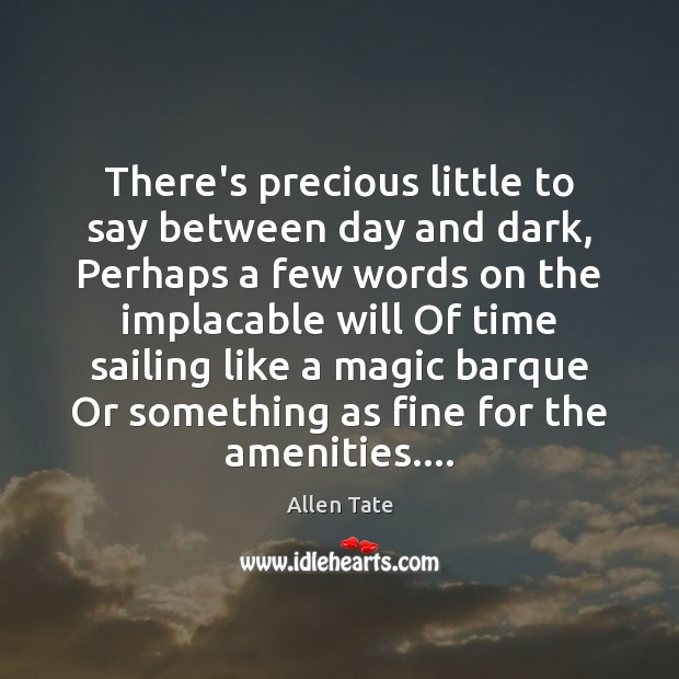 Image, There's precious little to say between day and dark, Perhaps a few