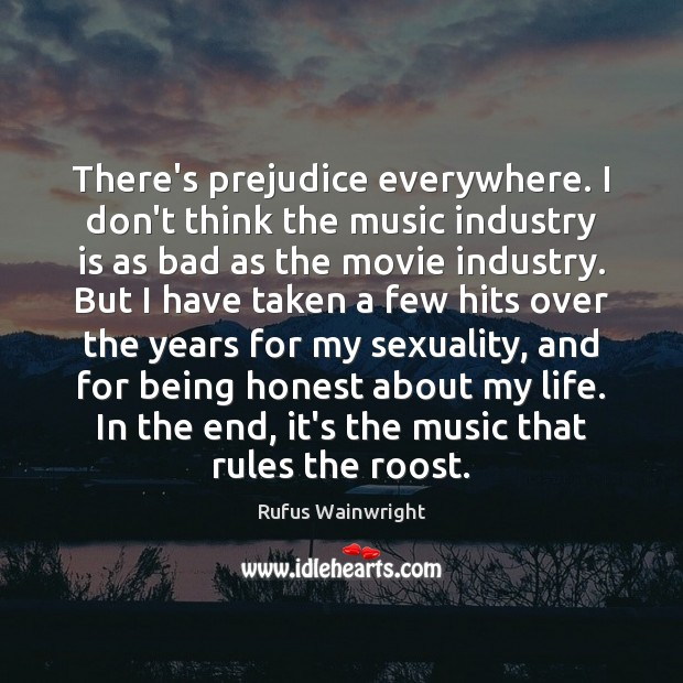 Image, There's prejudice everywhere. I don't think the music industry is as bad