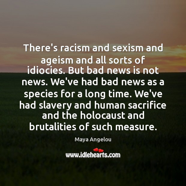 Image, There's racism and sexism and ageism and all sorts of idiocies. But