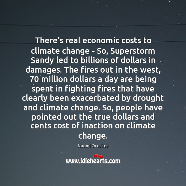 There's real economic costs to climate change – So, Superstorm Sandy led Naomi Oreskes Picture Quote