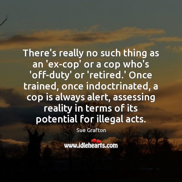There's really no such thing as an 'ex-cop' or a cop who's Image