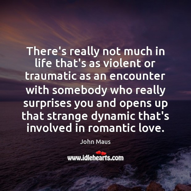 There's really not much in life that's as violent or traumatic as Romantic Love Quotes Image