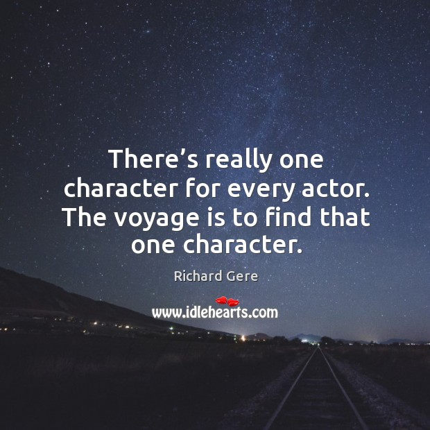 There's really one character for every actor. The voyage is to find that one character. Image