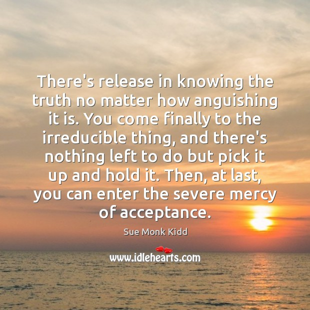 Image, There's release in knowing the truth no matter how anguishing it is.