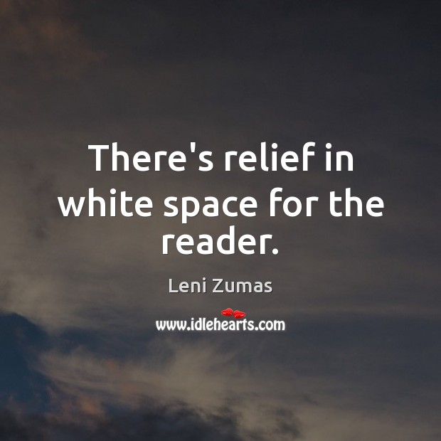 There's relief in white space for the reader. Image