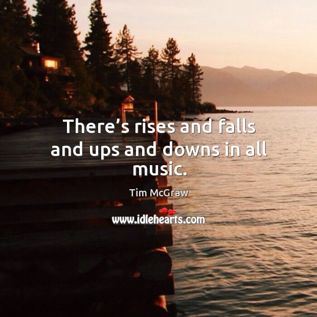 There's rises and falls and ups and downs in all music. Image
