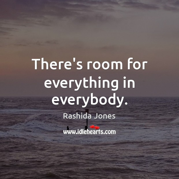 There's room for everything in everybody. Rashida Jones Picture Quote