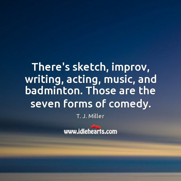 Image, There's sketch, improv, writing, acting, music, and badminton. Those are the seven