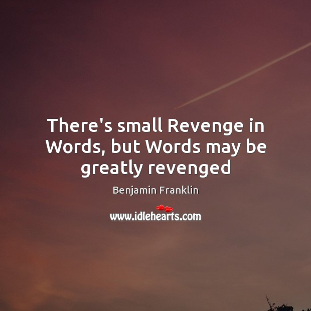 There's small Revenge in Words, but Words may be greatly revenged Image